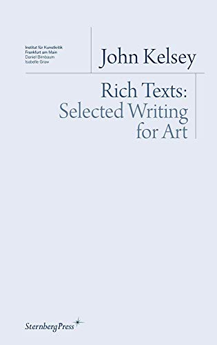 9781934105238: John Kelsey - Rich Texts: Selected Writing for Art