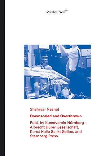 Shahryar Nashat: Downscaled and Overthrown: Shahryar Nashat; Kathleen Rahn