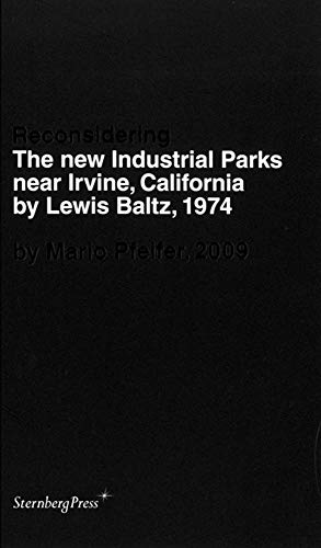 9781934105290: Mario Pfeifer: Reconsidering the New Industrial Parks Near Irvine, California by Lewis Baltz, 1974