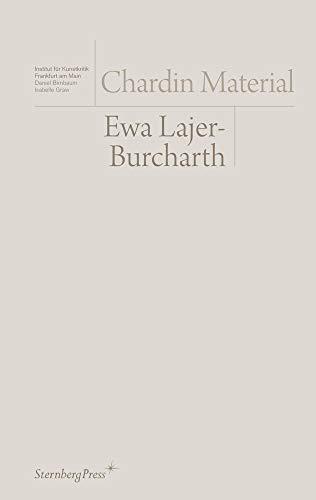 Ewa Lajer-Burcharth: Chardin Material (9781934105474) by Ewa Lajer-Burcharth; Daniel Birnbaum; Isabelle Graw