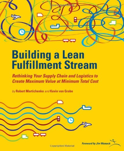 9781934109199: Building a Lean Fullfillment Stream: Rethinking Your Supply Chain and Logistics to Create Maximum Value at Minimum Total Cost