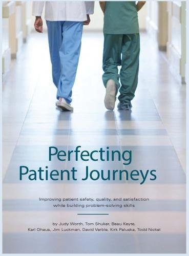 9781934109366: Perfecting Patient Journeys: Improving Patient Safety, Quality, and Satisfaction While Building Problem-solving Skills