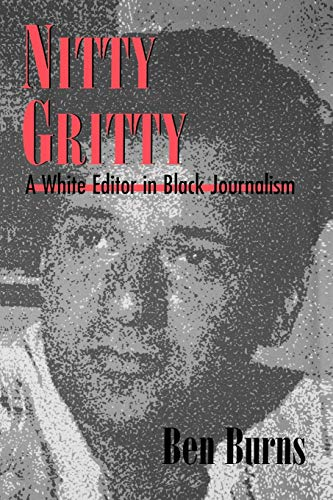 Nitty Gritty: A White Editor in Black Journalism: Ben Burns