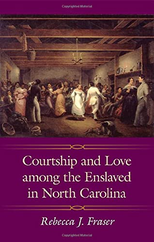 Courtship and Love among the Enslaved in North Carolina: Fraser, Rebecca J.
