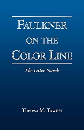 9781934110355: Faulkner on the Color Line: The Later Novels