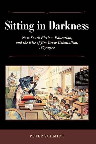 9781934110393: Sitting in Darkness: New South Fiction, Education, and the Rise of Jim Crow Colonialism, 1865-1920