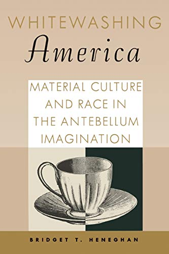 9781934110997: Whitewashing America: Material Culture and Race in the Antebellum Imagination