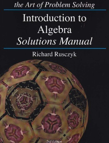 Introduction to Algebra: Solutions Manual (The Art: Richard Rusczyk