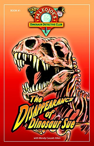 THE DISAPPEARANCE OF DINOSAUR SUE (Dinosaur Detective Club) Book # 1