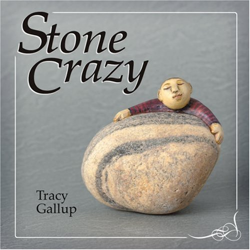 Stone Crazy (A Crazy Little Series): Tracy Gallup