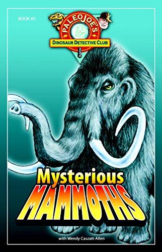 Mysterious Mammoths (Paleojoe's Dinosaur Detective Club): Wendy Caszatt-Allen