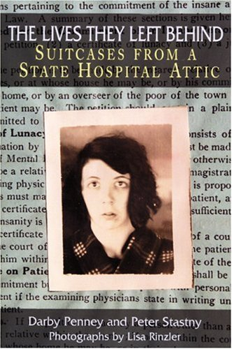 9781934137079: The Lives They Left Behind: Suitcases from a State Hospital Attic