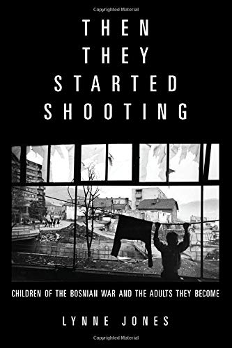 9781934137666: Then They Started Shooting: Children of the Bosnian War and the Adults They Become