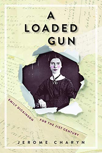 A Loaded Gun: Emily Dickinson for the 21st Century: Charyn, Jerome
