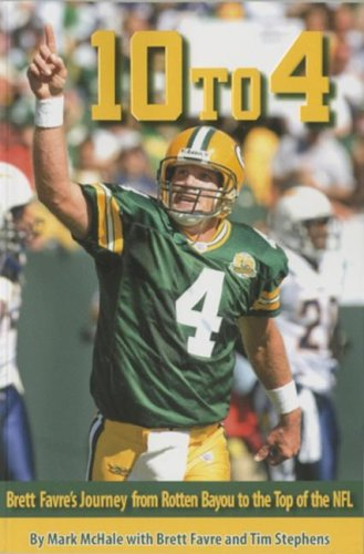 10 to 4 Brett Favre's Journey From Rotten: McHale; Mark w/ Brett Favre