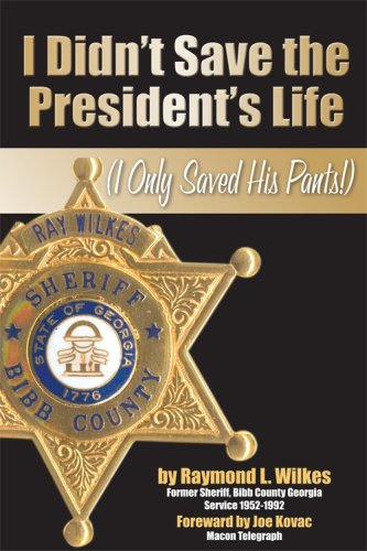 I Didn't Save the President's Life (I Only Saved His Pants): Raymond L. Wilkes