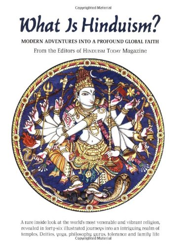 WHAT IS HINDUISM? Modern Adventures Into A Profound Global Faith