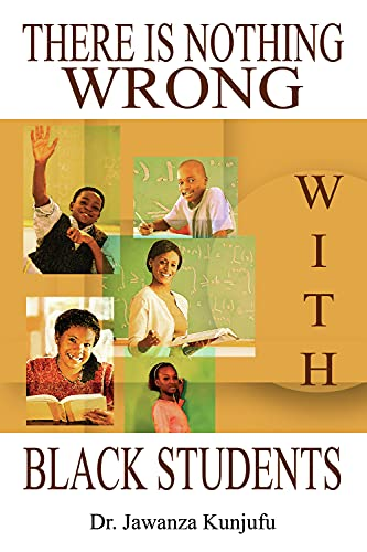 There is Nothing Wrong with Black Students: Kunjufu, Jawanza