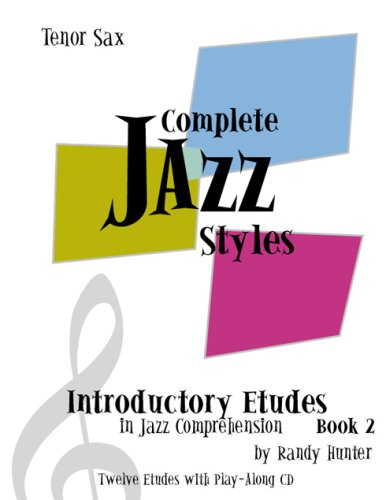 Complete Jazz Styles Introductory Etudes in Jazz Comprehension, Book2: Tenor Sax: Randy Hunter