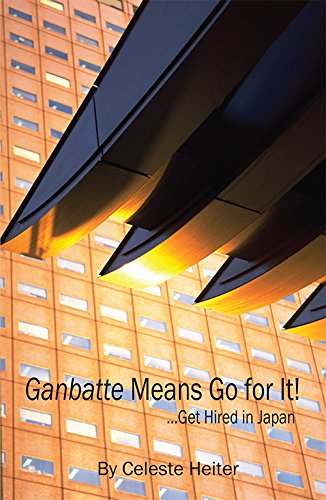 9781934159453: Ganbatte Means Go for It!: ... Get Hired in Japan
