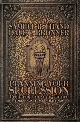 Planning Your Succession: Preparing for Your Future (9781934165249) by Samuel R. Chand; Dale C. Bronner