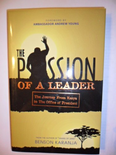 9781934165386: The Passion of a Leader (The Journey From Kenya to The Office of President)