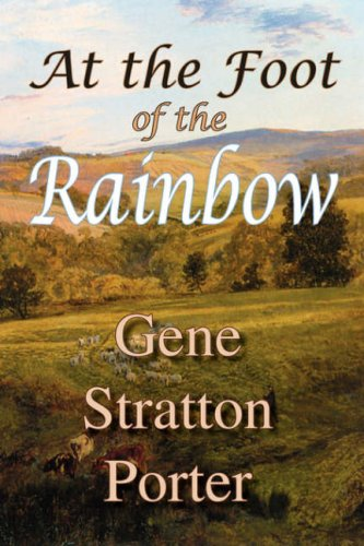At the Foot of the Rainbow: Gene Stratton Porter