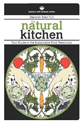 The Natural Kitchen: Your Guide to the Sustainable Food Revolution (Process Self-Reliance Series): ...