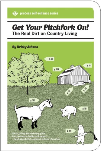 9781934170342: Get Your Pitchfork On!: The Real Dirt on Country Living (Process Self-reliance Series)