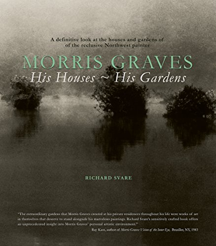 Morris Graves: His Houses, His Gardens (Hardcover): Richard Svare