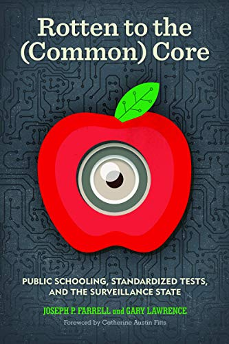 9781934170649: Rotten to the (Common) Core: Public Schooling, Standardized Tests, and the Surveillance State
