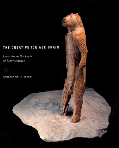 The Creative Ice Age Brain: Cave Art in the Light of Neuroscience: Barbara Olins Alpert