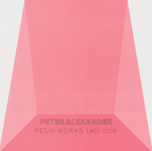 Peter Alexander: Resin Work 1965-2009: Peter Alexander