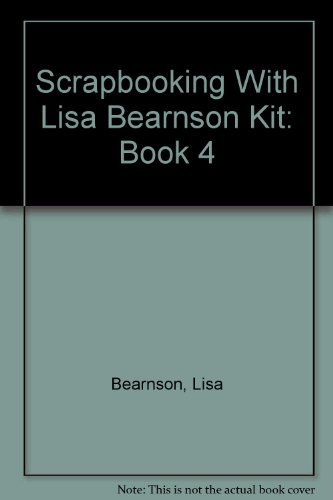 Scrapbooking With Lisa Bearnson Kit: Book 4 (1934176087) by Bearnson, Lisa