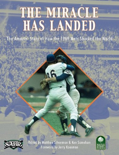 The Miracle Has Landed: The Amazin' Story of How the 1969 Mets Shocked the World: Michael J. ...