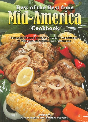 9781934193365: Best of the Best from Mid-America Cookbook: Selected Recipes from the Favorite Cookbooks of Missouri, Arkansas, and Oklahoma (Best of the Best Regional Cookbook)