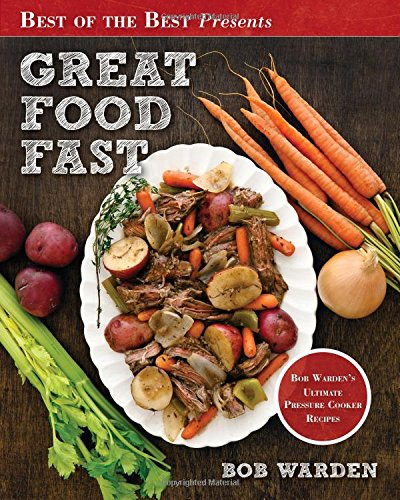 Great Food Fast: Bob Warden's Ultimate Pressure Cooker Recipes (1934193798) by Bob Warden
