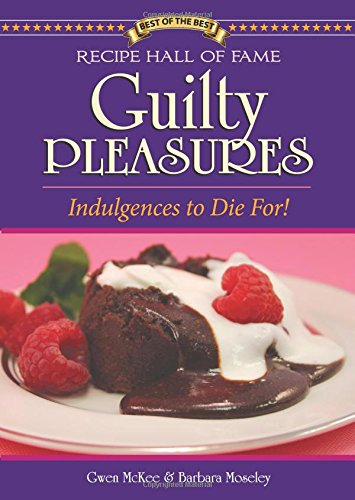 9781934193860: Recipe Hall of Fame Guilty Pleasures (Best of the Best Cookbook)