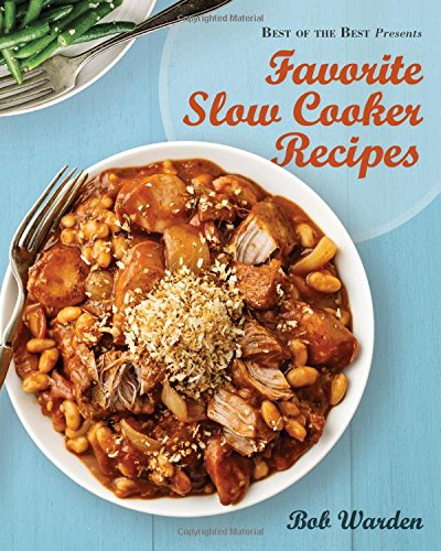 Favorite Slow Cooker Recipes by Bob Warden (Best of the Best Presents) (1934193887) by Bob Warden