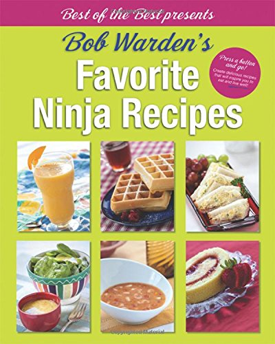 Bob Warden's Favorite Ninja Recipes (Best of the Best Presents) (1934193909) by Bob Warden