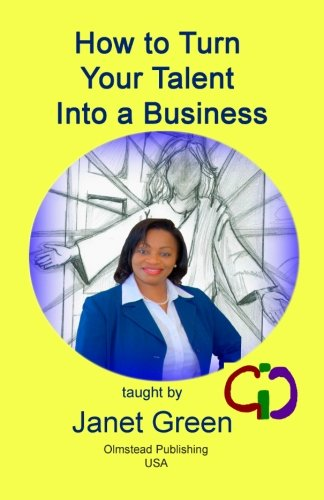 How to Turn Your Talent into a Business: Ms Janet Green