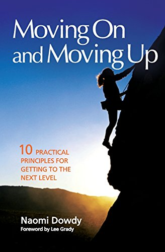 9781934201008: Moving On and Moving Up: 10 Practical Principles for Getting To the Next Level