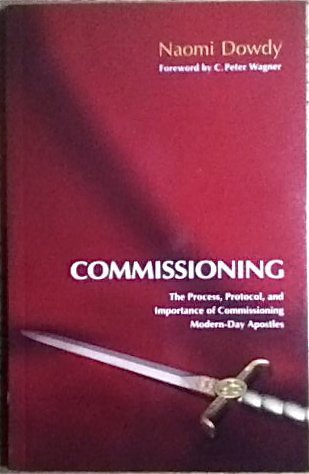 Commissioning The Process, Protocol, and Importance of Commissioning Modern-Day Apostles: Dowdy, ...