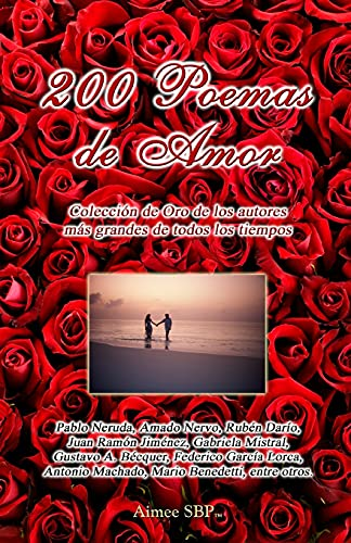 200 Poemas de Amor: Coleccion de Oro de la Poesia Universal (Spanish Edition): Nervo, Amado; Neruda...
