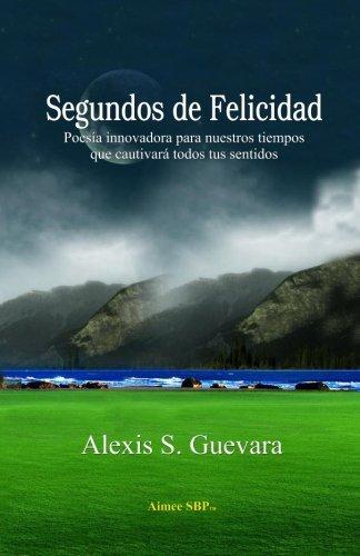 9781934205228: Segundos de Felicidad: Poesia innovadora que cautivara todos tus sentidos (Spanish Edition)