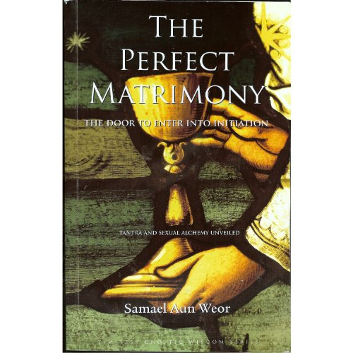 9781934206034: The Perfect Matrimony: The Door to Enter into Initiation / Tantra and Sexual Alchemy Unveiled (Timeless Gnostic Wisdom)