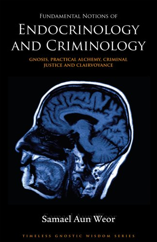 Fundamental Notions of Endocrinology and Criminology: Gnosis, Practical Alchemy, Criminal Justice ...