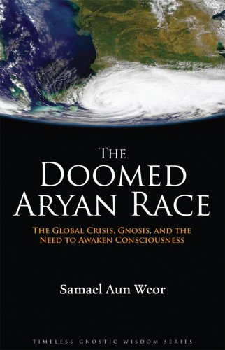 The Doomed Aryan Race: Gnosis, the Global Crisis, and the Need to Awaken Consciousness (Timeless ...