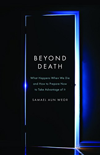 Beyond Death: What Happens When We Die: Aun Weor, Samael