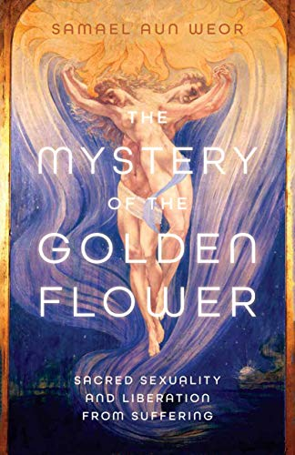 The Mystery of the Golden Blossom: The Magic of Spirituality, Sexuality, and Love: Aun Weor, Samael